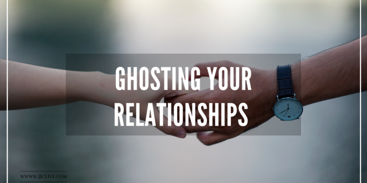 Ghosting Your Relationships